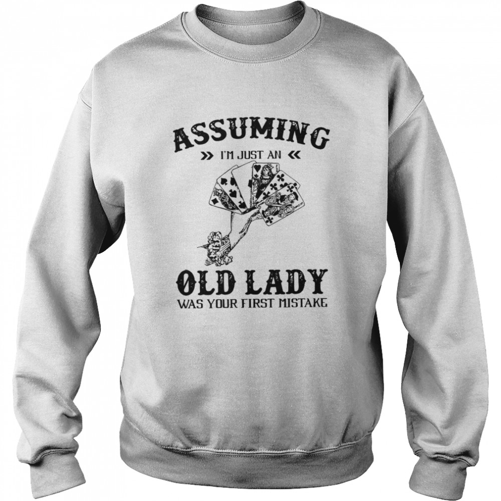 Assuming I'm Just An Old Lady Was Your First Mistake  Unisex Sweatshirt