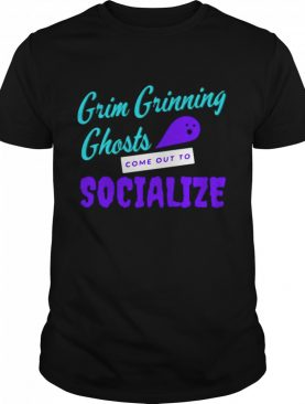Grim Grinning Ghosts Come Out To Socialize shirt