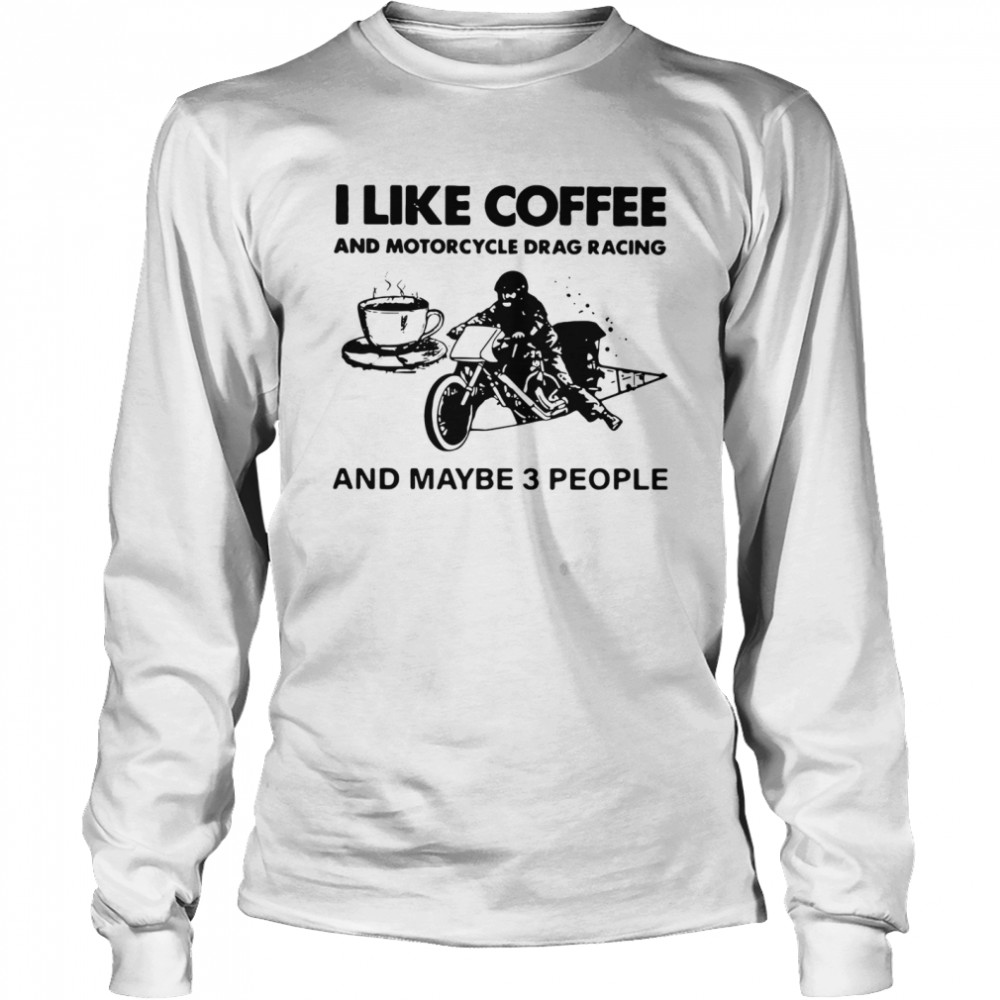 I Like Coffee And Motorcycle  Long Sleeved T-shirt