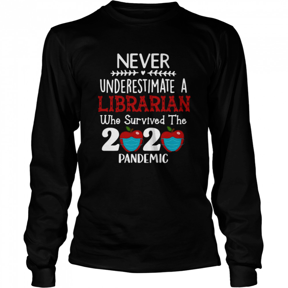 Never Underestimate A Librarian Who Survived 2020 Pandemic  Long Sleeved T-shirt