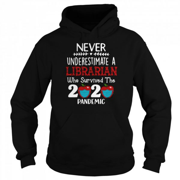 Never Underestimate A Librarian Who Survived 2020 Pandemic  Unisex Hoodie