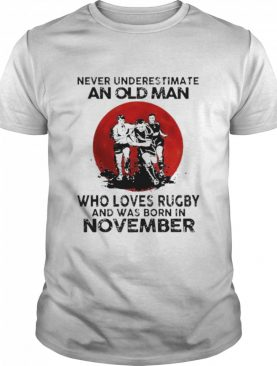 Never Underestimate An Old Man Who Loves Rugby And Was Born In November Blood Moon shirt