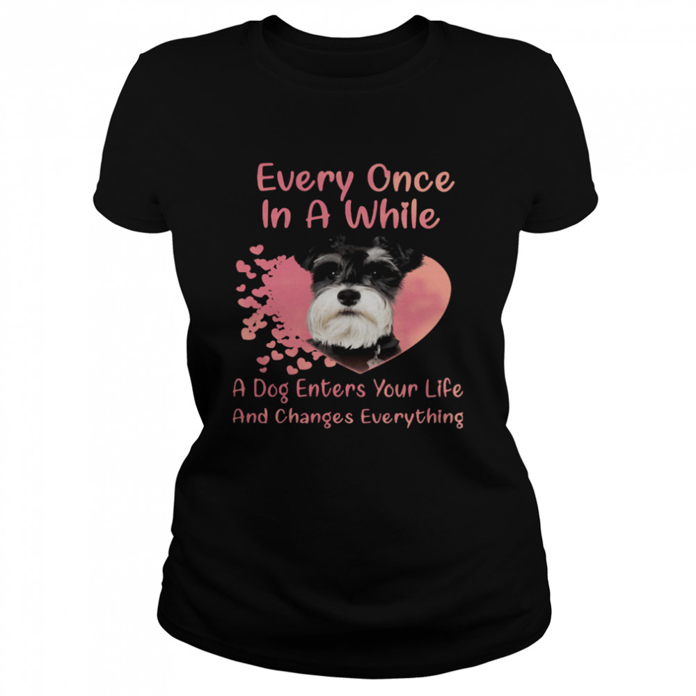 Schnauzer Every Once In A While A Dog Enters Your Life And Changes Everything  Classic Women's T-shirt