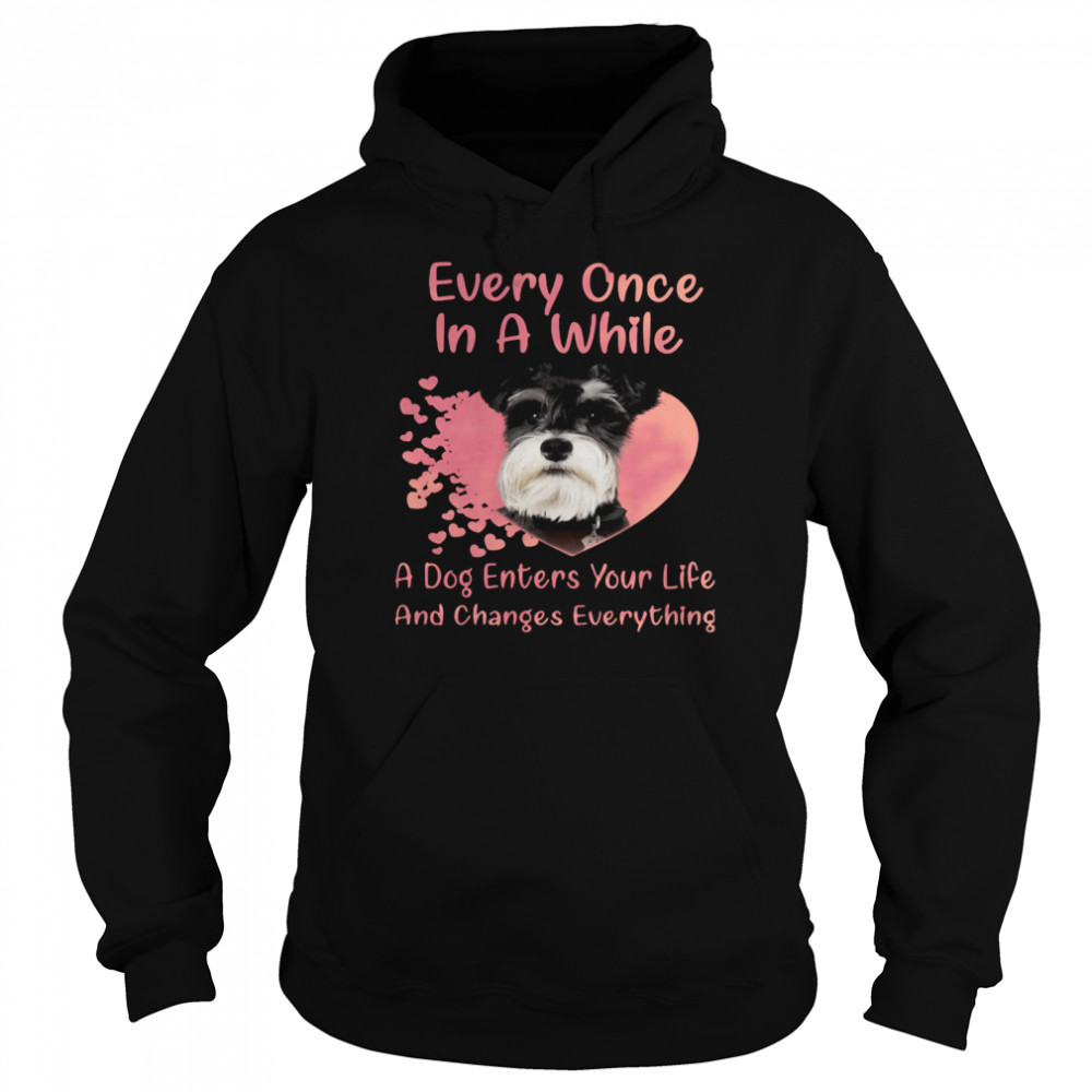Schnauzer Every Once In A While A Dog Enters Your Life And Changes Everything  Unisex Hoodie