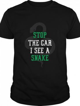 Stop the car i see a snake cool herping shirt