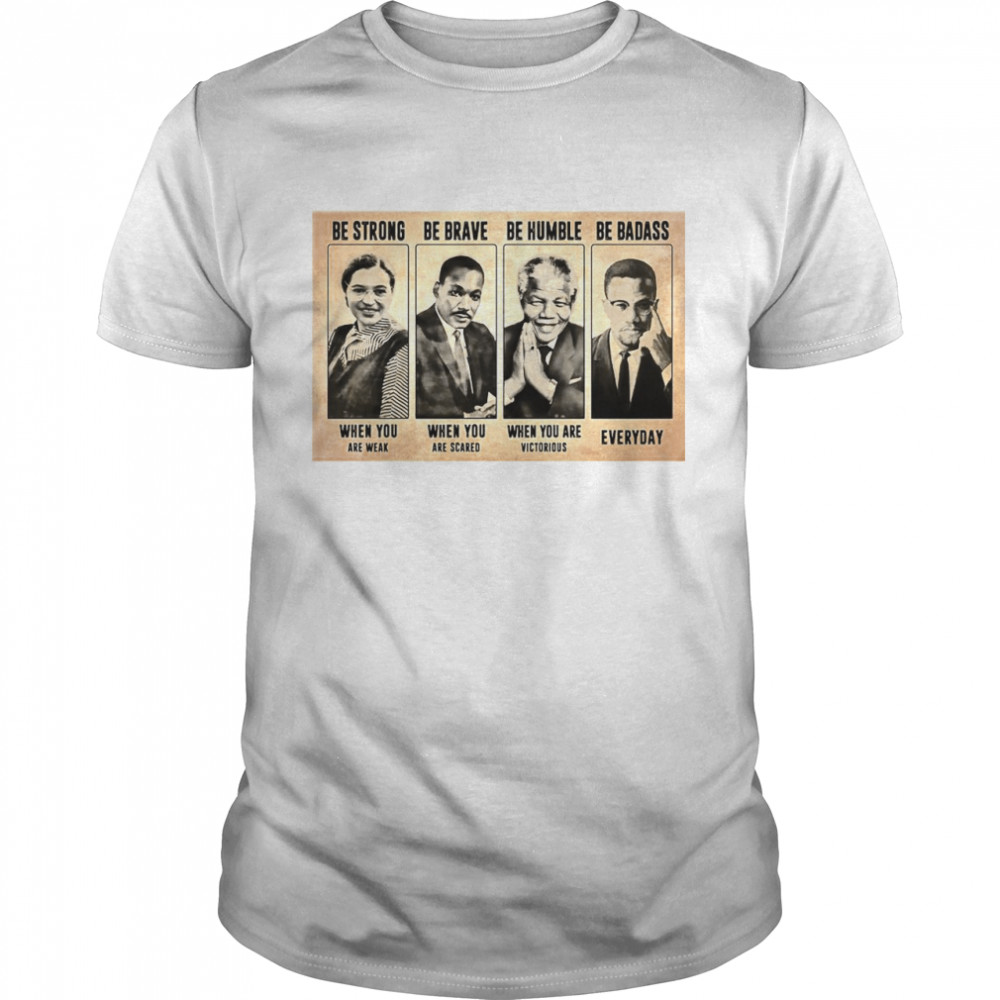 The Famous People Be Strong Be Brave Be Humble Be Badass  Classic Men's T-shirt