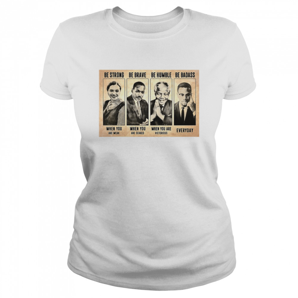 The Famous People Be Strong Be Brave Be Humble Be Badass  Classic Women's T-shirt