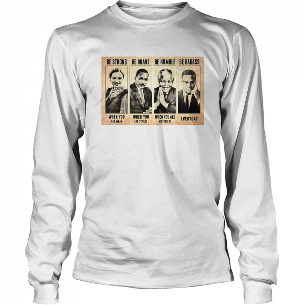The Famous People Be Strong Be Brave Be Humble Be Badass  Long Sleeved T-shirt