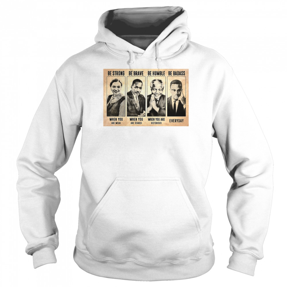 The Famous People Be Strong Be Brave Be Humble Be Badass  Unisex Hoodie