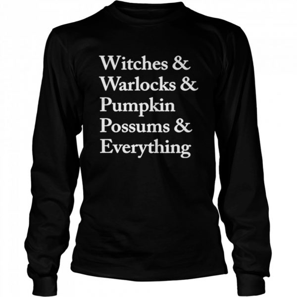 Witches Warlocks Pumpkin Possums Everything  Long Sleeved T-shirt