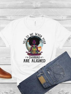 Black Girl Yoga Talk To Me When Your Chakras Are Aligned T shirt